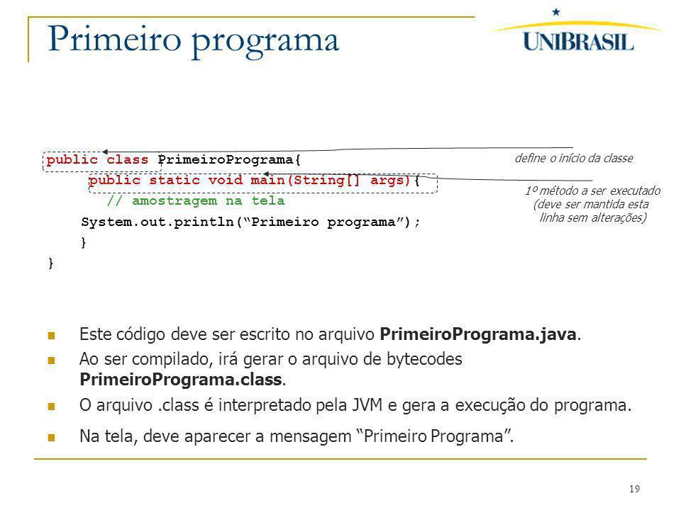 Primeiro programa public class PrimeiroPrograma{ public static void main(String[] args){ // amostragem na tela.